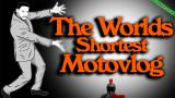 The Worlds Shortest Motovlog