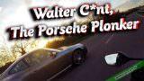 Walter C*nt, The Porsche Plonker