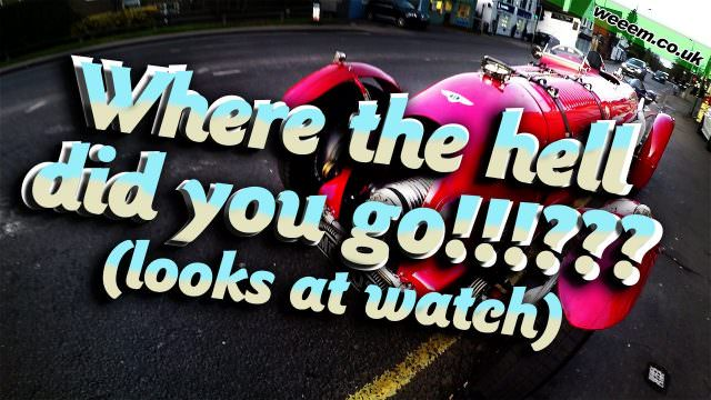 Where the hell did you go!!!??? (looks at watch)