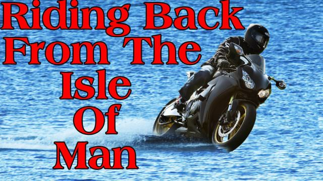 Riding back from the Isle Of Man